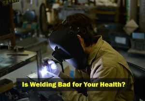 Is welding bad for your health