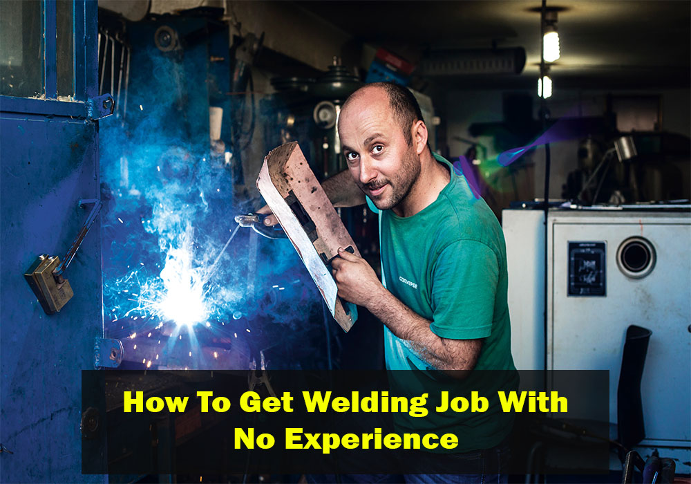 How to get a welding job with no experience